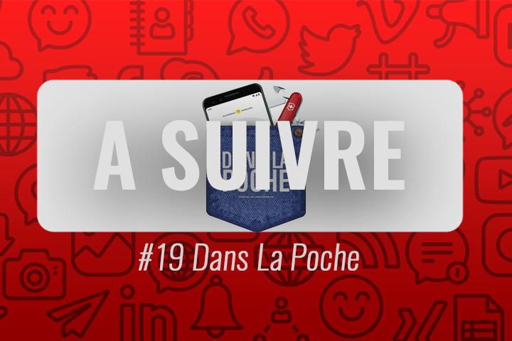 Dans La Poche : le podcast tech de Florian Beaufreton – À suivre n°19