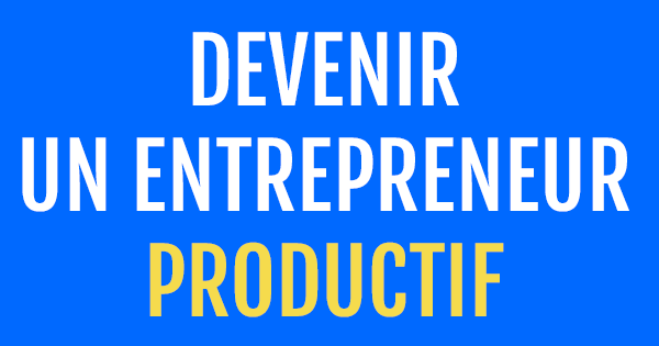 « Devenir un entrepreneur productif » : la formation gratuite de Marketing Mania