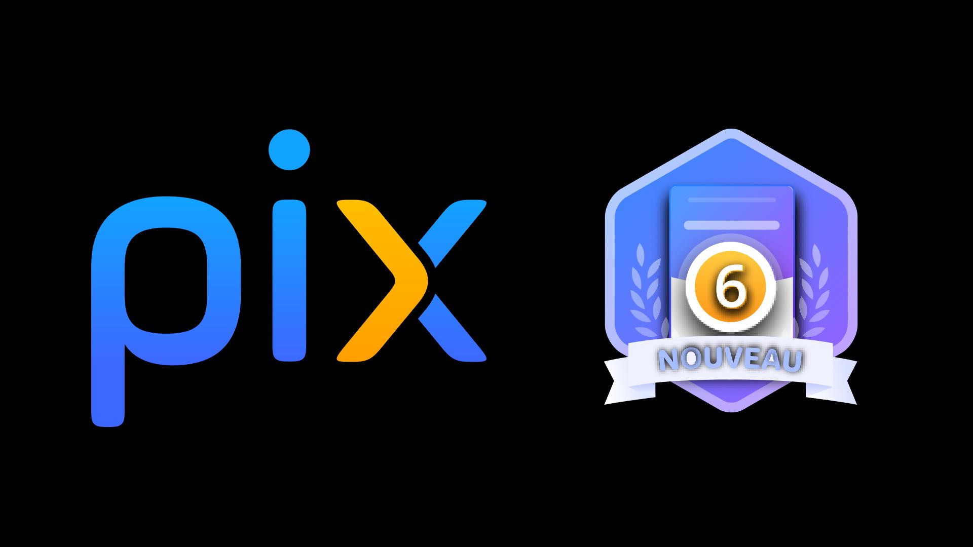 Pix : le niveau 6 est maintenant disponible