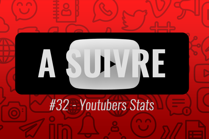 Youtubers Stats : infographies et YouTube – À suivre n°32